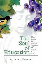 The Soul of Education : Helping Students Find Connection, Compassion and...