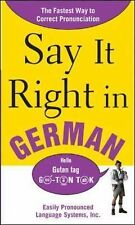 Say It Right in German : The Fastest Way to Correct Pronunciation by Easily...