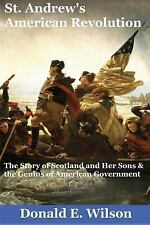 St. Andrew's American Revolution : The Story of Scotland and Her Sons and the...