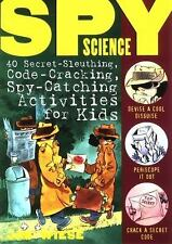 Spy Science : 40 Secret-Sleuthing, Code-Cracking, Spy-Catching Activities for Ki