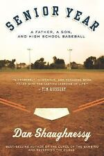 Senior Year : A Father, a Son, and High School Baseball by Dan Shaughnessy...