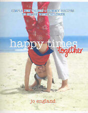 Happy Times Together: Simple Fun Things and Yummy Recipes to Share with Children