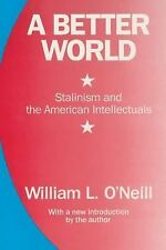 1990-01-01, A Better World: Stalinism and the American Intellectuals, William L.
