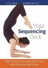 Yoga Sequencing Deck : 100 Cards to Design Practices and Classes That Flow by...