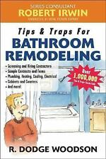 Tips and Traps: Bathroom Remodeling by R. Dodge Woodson (2005, Paperback)