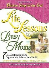 Chicken Soup Soul Life Lessons for Busy Moms : 7 Ingredients Organize & Balance