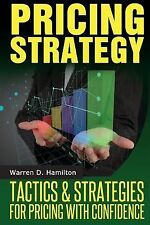 Pricing Strategy : Tactics and Strategies for Pricing with Confidence by...