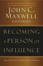 Becoming a Person of Influence: How to Positively Impact the Lives of Others ...