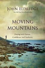 Moving Mountains : Praying with Passion, Confidence, and Authority by John...