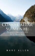 Cómo Callar Su Mente : ¡Relájese y Silencie la Voz de Su Mente Hoy! by Marc...