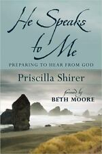 He Speaks to Me : Preparing to Hear the Voice of God by Priscilla Shirer...