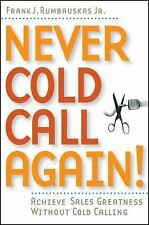Never Cold Call Again : Achieve Sales Greatness Without Cold Calling by Frank...