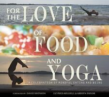 For the Love of Food and Yoga : A Celebration of Mindful Eating and Being by...