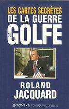 ROLAND JACQUARD LES CARTES SECRETES DE LA GUERRE DU GOLFE