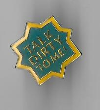Vintage TALK DIRTY TO ME old enamel pin