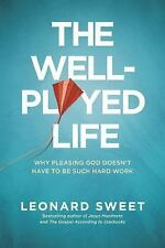 The Well-Played Life : Why Pleasing God Doesn't Have to Be Such Hard Work by...