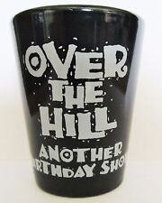 """OVER THE HILL""  ANOTHER BIRTHDAY SHOT   SHORT SHOT GLASS"