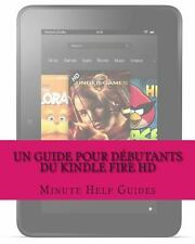 Un Guide Pour d�butants du Kindle Fire HD by Minute Help Guides Staff (2012,...