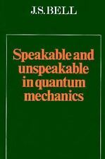 Speakable and Unspeakable in Quantum Mechanics : Collected Papers in Quantum...