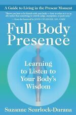 Very Good, Full Body Presence: Learning to Listen to Your Body's Wisdom, Suzanne