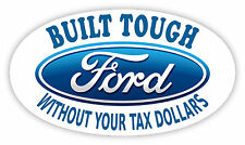 """Built tough without your tax dollars Ford truck car sticker decal 5"""" x 3"""""""
