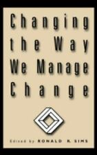 Changing the Way We Manage Change by Ronald R. Sims (2002, Hardcover)