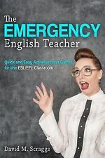 ESL/EFL: the Emergency English Teacher : Quick and Easy Activities and Games...
