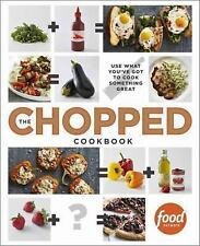 The Chopped Cookbook: Use What You've Got to Cook Something Great by Food Netwrk