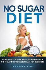 NO Sugar Diet : How to Quit Sugar and Lose Weight with the 10 Day No Sugar...