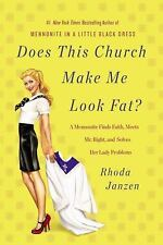 Does This Church Make Me Look Fat?: A Mennonite Finds Faith, Meets Mr. Right, ..
