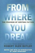 From Where You Dream : The Process of Writing Fiction by Robert Olen Butler...