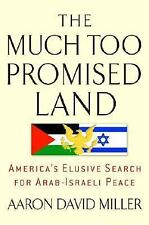 The Much Too Promised Land: America's Elusive Search for Arab-Israeli -ExLibrary