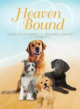 NEW - Heaven Bound: Creating a Funeral or Memorial Service for Your Pet