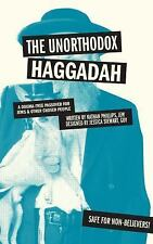 The Unorthodox Haggadah: A Dogma-free Passover for Jews and Other Chosen People,