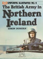 UNIFORMS ILLUSTRATED No. 4 THE BRITISH ARMY IN NORTHERN IRELAND
