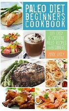 Paleo Diet Beginners Cookbook: 100 Easy and Creative Paleo Recipes for...