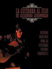 La Guitarra Al Filo de Alejandro Aznavwrian : Método Práctico para la...
