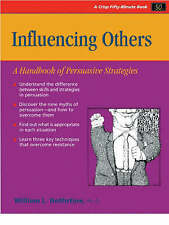Influencing Others: A Handbook of Persuasive Strategies by Bill Nothstine...