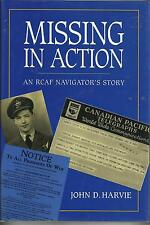 Missing in Action: An RCAF Navigator's Story by John D. Harvie