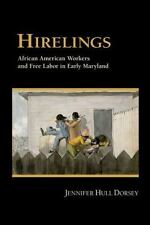 Hirelings: African American Workers and Free Labor in Early Maryland Dorsey, Je