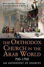 The Orthodox Church in the Arab World 700-1700 : An Anthology of Sources by...