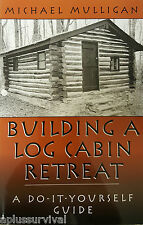 Building a Log Cabin Retreat A Do-It-Yourself Guide by Michael Mulligan Book