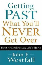 Getting Past What You'll Never Get Over : Help for Dealing with Life's Hurts...