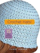 Crochet Hats! : 15 Stylish Projects to Top It All Off by Candi Jensen (2006,...