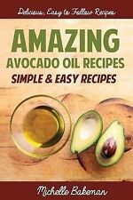 Amazing Avocado Oil Recipes: Simple & Easy Recipes by Bakeman, Michelle