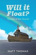 Will It Float? : The Ark of the Church by Matt Thomas (2014, Hardcover)