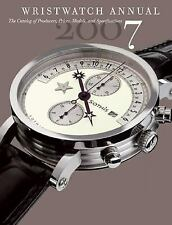 Wristwatch Annual 2007: The Catalog of Producers, Models, and Specifications