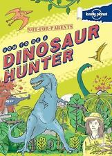 How to Be a Dinosaur Hunter by Lonely Planet Publications Staff (2013,...