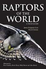 Raptors of the World: A Field Guide by David A. Christie, James Ferguson-Lees...
