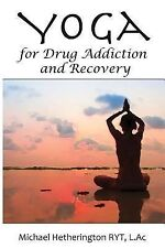 Yoga for Drug Addiction and Recovery by Michael Hetherington (2014, Paperback)